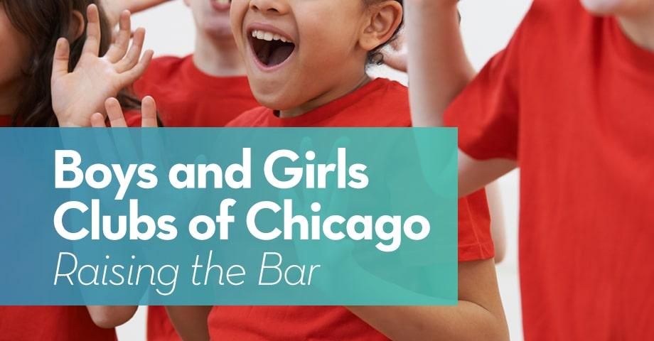 Boys & Girls Clubs of Chicago: Raising the Bar