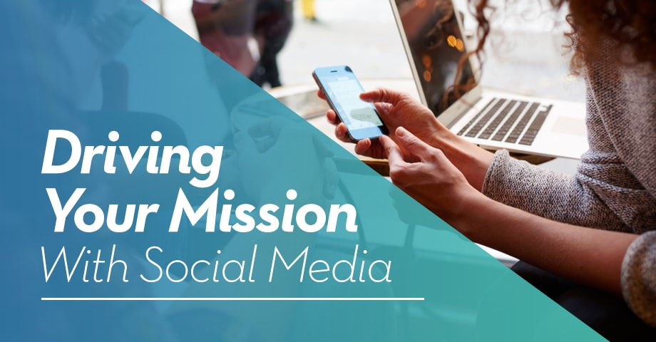 Driving Your Mission with Social Media