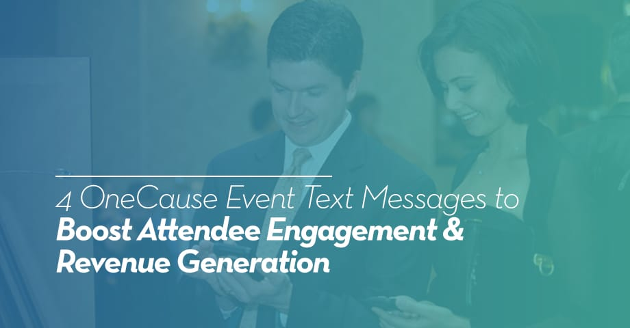 4 OneCause Event Text Messages to Boost Attendee Engagement & Revenue Generation