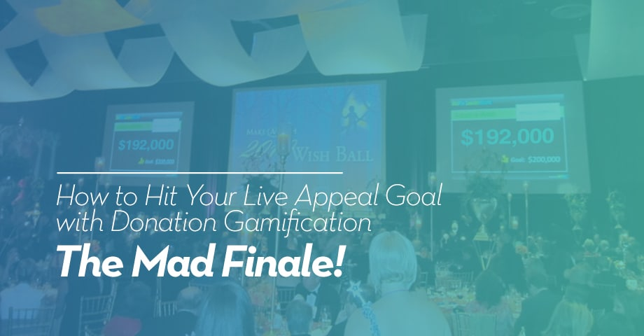 How To Hit Your Live Appeal Goal With Donation Gamification - The MAD Finale!
