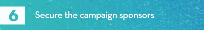 6. Secure the campaign sponsors