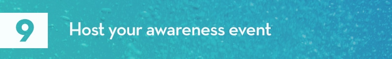 9. Host your awareness event