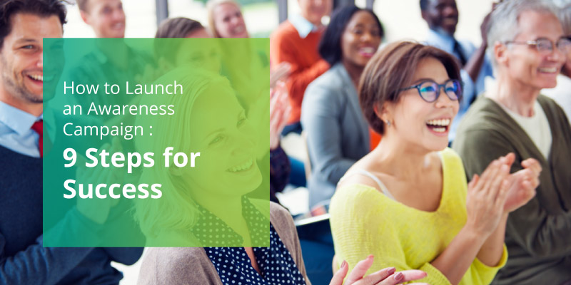 Learn how to launch an awareness campaign with our 9 easy steps for success.