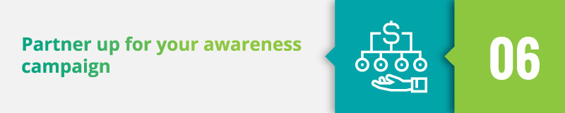 Partner up for your awareness campaign.
