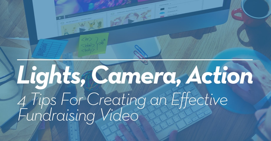 Lights, Camera, Action! 4 Tips for Creating an Effective Fundraising Video