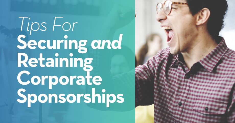 Tips for Securing and Retaining Corporate Sponsorships