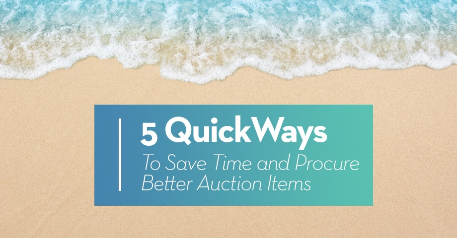 5 Quick Ways to Save Time and Procure Better Auction Items