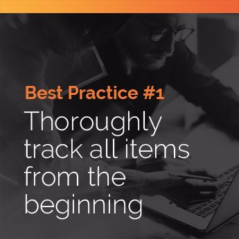 Thoroughly track all items from the beginning.