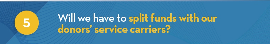 Will we have to split funds with our donors' service carriers