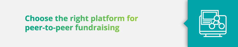Peer-to-Peer Fundraising Best Practices: Choose the right platform.