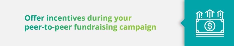 Peer-to-Peer Fundraising Best Practices: Offer incentives during your peer-to-peer campaign.