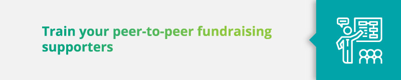Peer-to-Peer Fundraising Best Practices: Train your supporters.