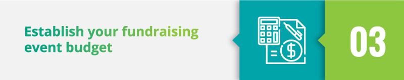 Establish your fundraising event budget.