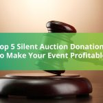Check out our top 5 silent auction donations that will make your next event more profitable.