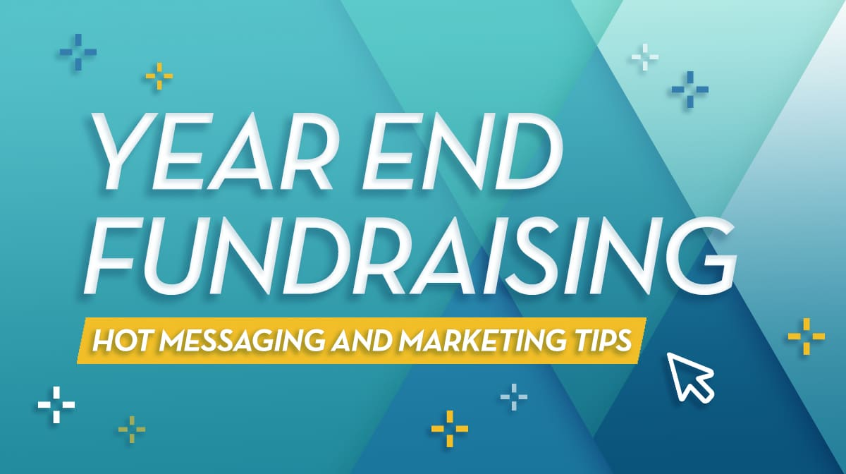 Year end fundraising: hot messaging and marketing tips
