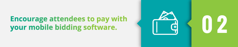 Encourage attendees to pay with your mobile bidding software.