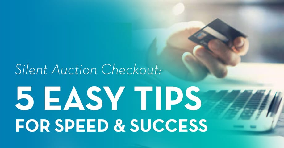 Silent Auction Checkout: 5 easy tips for speed and success