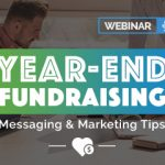 WEBINAR: Year-End Fundraising Messaging & Marketing Tips