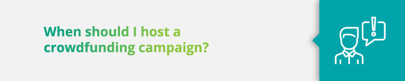 When should I host a crowdfunding campaign?