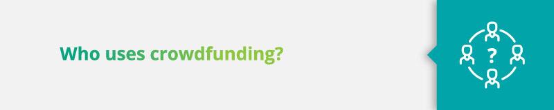 Who uses crowdfunding?
