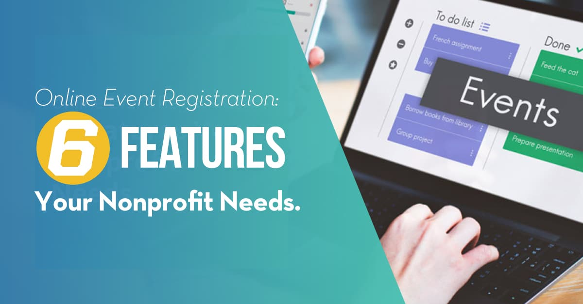 Online Event Registration: 6 Features Your nonprofit Needs