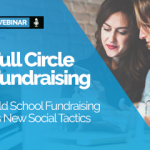 Webinar: Full Circle Fundraising. Old School Fundraising vs New Social Tactics
