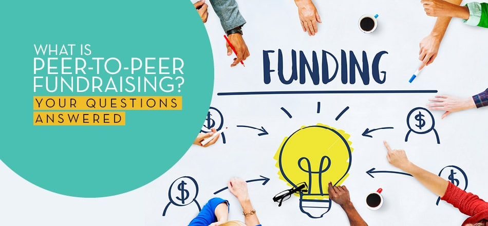 What is peer-to-peer fundraising and how can it benefit your organization?