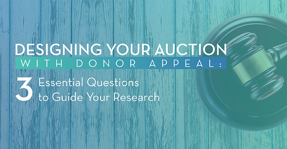 Designing Your Auction With Donor Appeal: 3 Essential Questions to Guide Your Research