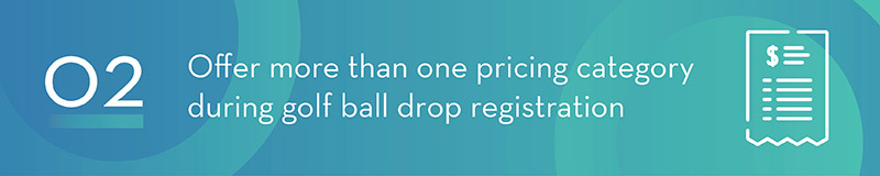 Set clear rules around your pricing structure for your golf ball drop fundraiser.