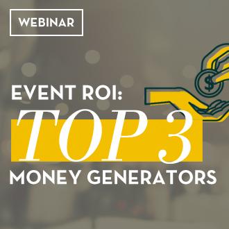 Webinar: Event ROI: Top 3 Money Generators
