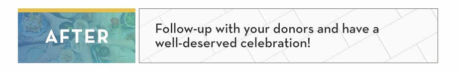 AFTER: Follow-up with your donors and have a well-deserved celebration!