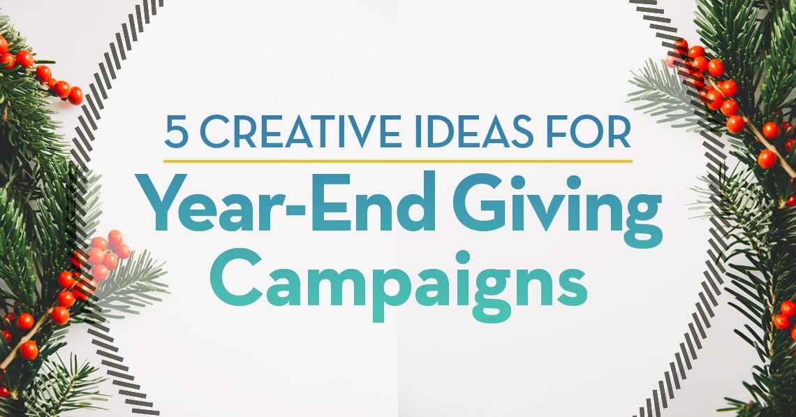 5 creative ideas for year-end giving campaigns