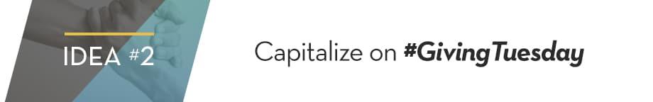 2. Capitalize on #GivingTuesday