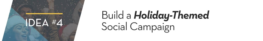4. Build a Holiday-Themed Social Campaign