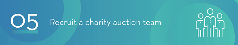 Recruit a team of staff and volunteers for your charity auction.