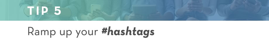 Tip 5 Ramp up your hastags