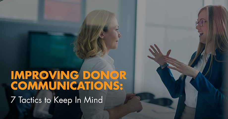 Improving Donor Communications: 7 Tactics to Keep In Mind
