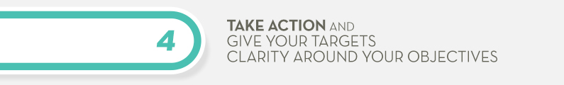 4) Take Action and Give Your Targets Clarity Around Your OBjectives