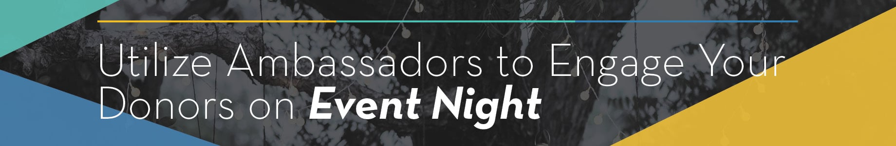 Utilize Ambassadors to Engage Your Donors on Event Night