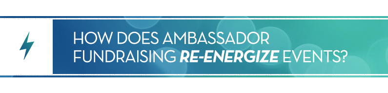 How Does Ambassador Fundraising Re-Energize Events?