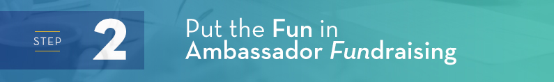 Put the Fun in Ambassador Fundraising