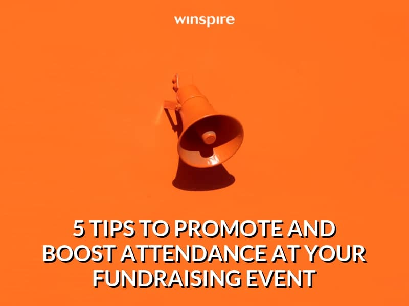 Winspire 5 tips to promote and boost attendance at your fundraising event