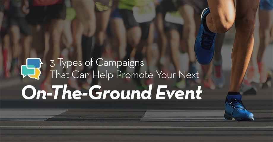 3 Types of Campaigns That Can Help Promote Your Next On-the-Ground Event