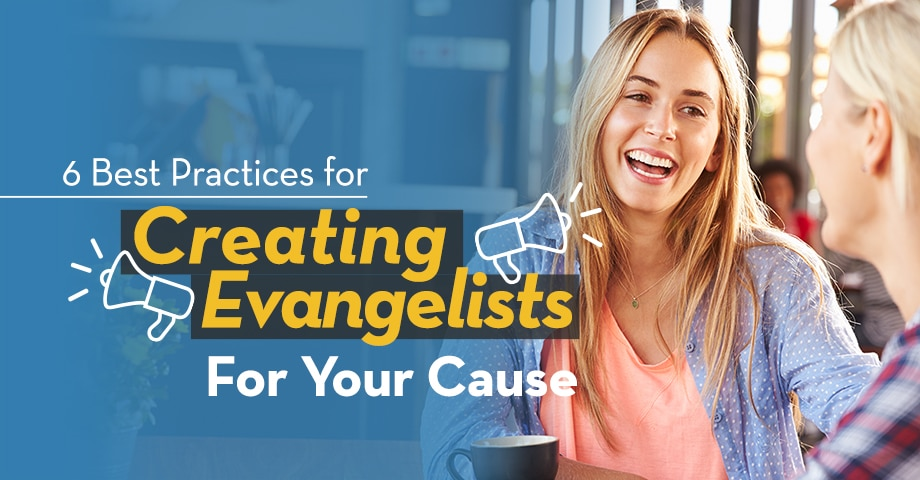 6 Best Practices for Creating Evangelists for your Cause