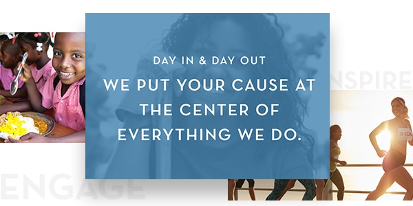 We put your cause at the center of everything we do