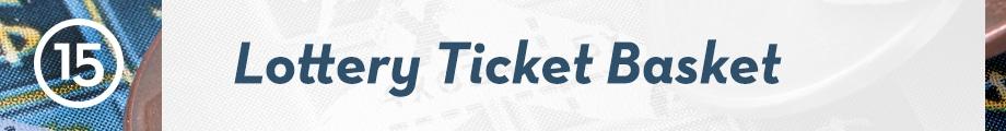 15. Lottery Ticket Basket
