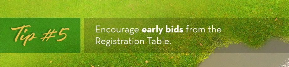 Tip #5 Encourage early bids from the Registration Table