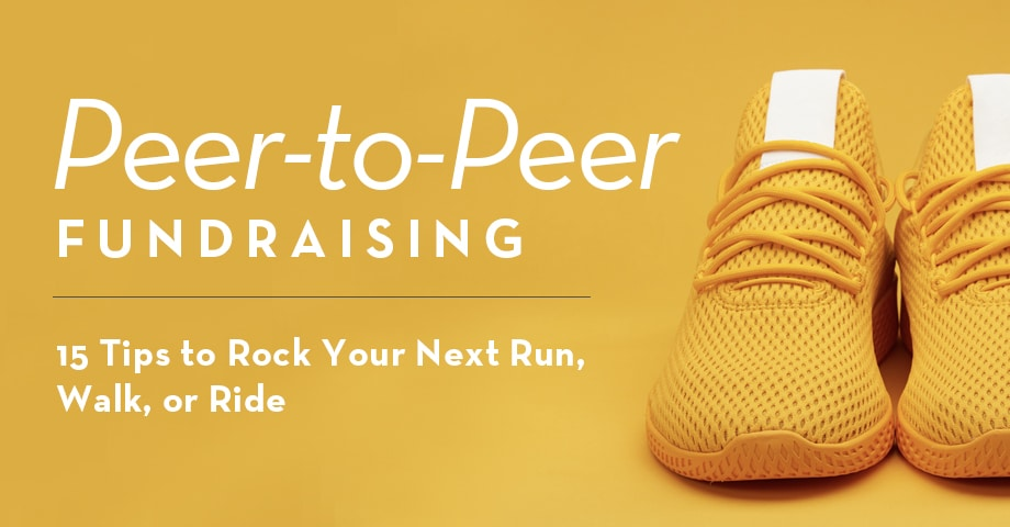Peer-to-Peer Fundraising: 15 Tips to Rock Your Run, Walk, or Ride