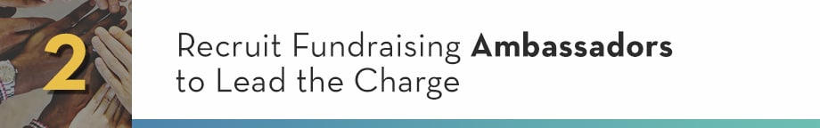 2. Recruit Fundraising Ambassadors to Lead the Charge