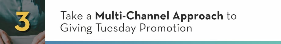 3. Take a Multi-Channel Approach to Giving Tuesday Promotion